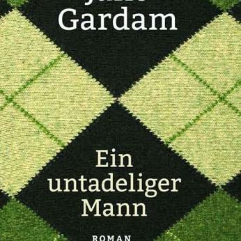 """""""Ein untadeliger Mann"""" – Jane Gardam"""