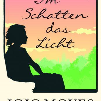 """""""Im Schatten das Licht"""" – Jojo Moyes"""