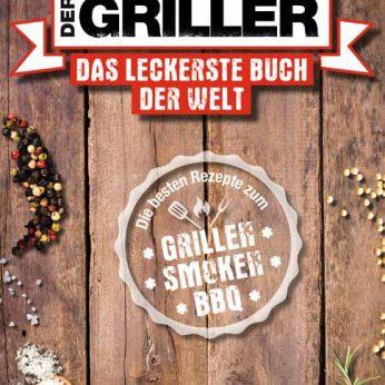 """""""Der Griller – Das leckerste Buch der Welt – Die besten Rezepte zum Grillen, Smoken, BBQ"""""""
