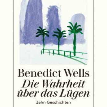 """""""Die Wahrheit über das Lügen"""" – Wells, Benedict"""