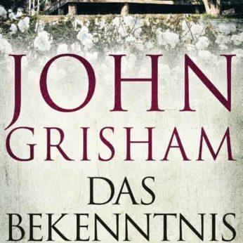 """""""Das Bekenntnis"""" – Grisham, John"""