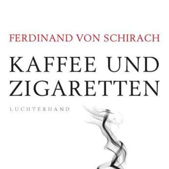 """""""Kaffee und Zigaretten"""" – von Schirach, Ferdinand"""